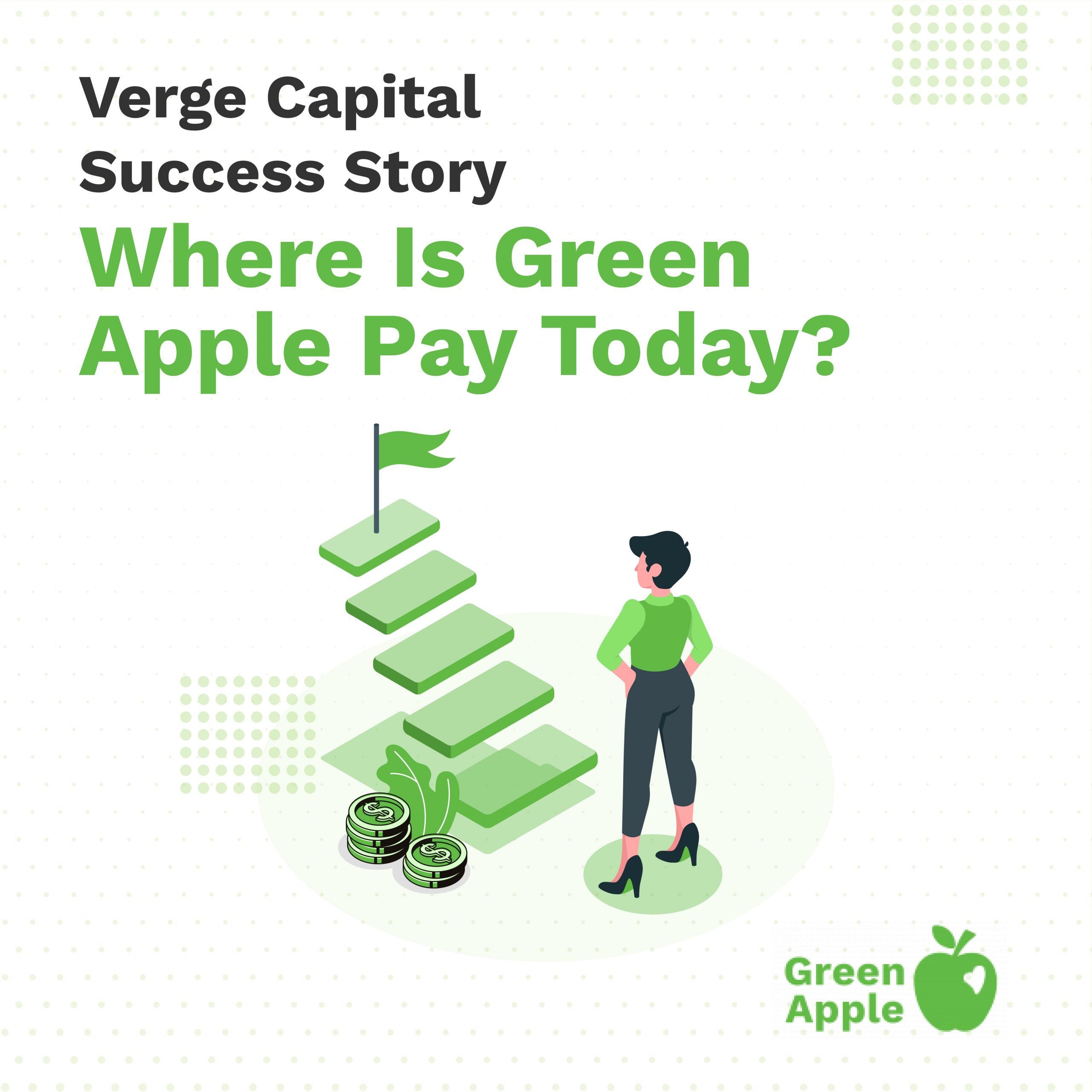 Verge Capital Success Story - Where is Green Apple Pay Today?